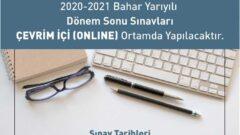2021 Bahar Dönemi Dönem Sonu Sınavları Online Olarak Yapılacak